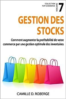 Gestion des stocks: Comment augmenter la profitabilité de votre commerce par une gestion optimale des inventaires (Collection Top Commerce t. 7) par [Roberge, Camille D.]