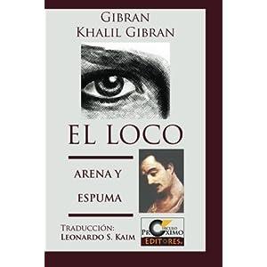 El Loco y Arena y Espuma (Spanish Edition) by Gibran Khalil Gibran (2013-08-18)