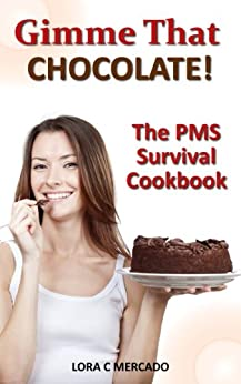 Gimme That Chocolate!: The PMS Survival Cookbook (English Edition) von [Mercado, Lora C]