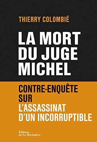 La Mort du juge Michel. Contre-enqute sur l'assassinat d'un incorruptible