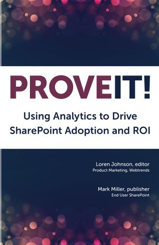 Prove It: Using Analytics to Drive SharePoint Adoption and ROI (English Edition) de