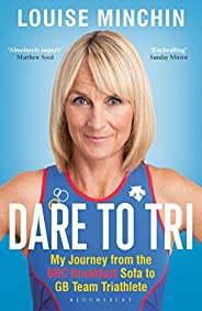 Dare to Tri: My Journey from the BBC Breakfast Sofa to GB Team Triathlete