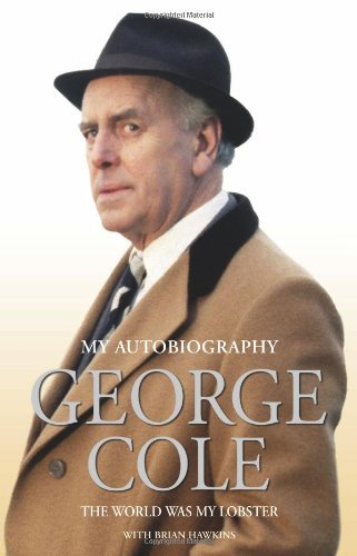 The Autobiography of George Cole: The World Was My Lobster by George Cole (December 01,2013)