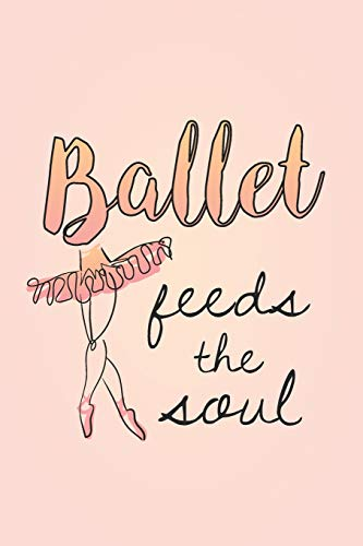 Ballet Feeds the Soul: Prompt Journal Created Just for Dancers