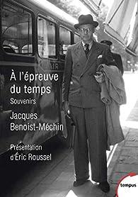 A l'épreuve du temps par Jacques Benoist-Mechin
