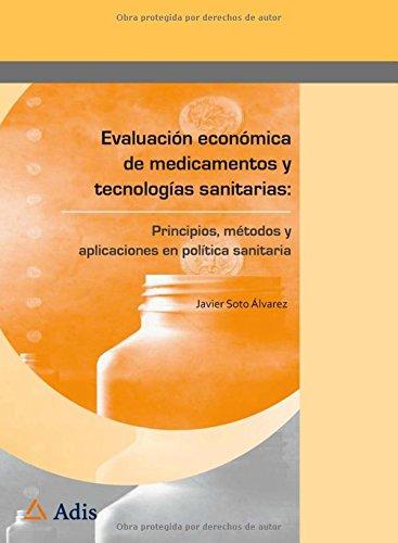Evaluación Económica de Medicamentos y Tecnologías Sanitarias: Principios, Métodos y Aplicaciones en Política Sanitaria [Taba dura] por Javier Soto Alvarez