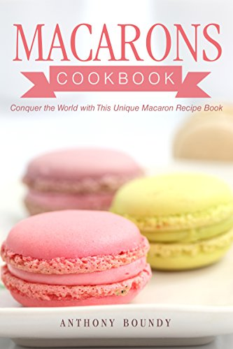 Macarons cookbook conquer the world with this unique macaron recipe macarons cookbook conquer the world with this unique macaron recipe book english edition forumfinder Choice Image