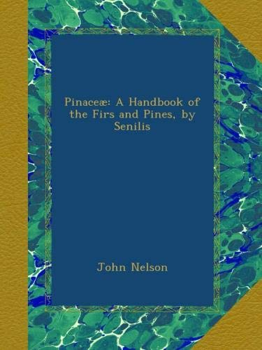 Pinaceæ: A Handbook of the Firs and Pines, by Senilis