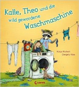 Kalle, Theo und die wild gewordene Waschmaschine von Katja Richert ,,Gergely Kiss (Illustrator) ( 10. März 2014 )
