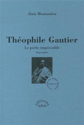 Théophile Gautier : Le poète impeccable par Alain Montandon