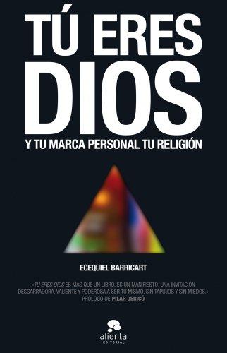 Tú eres Dios: Y tu marca personal tu religión (COLECCION ALIENTA)