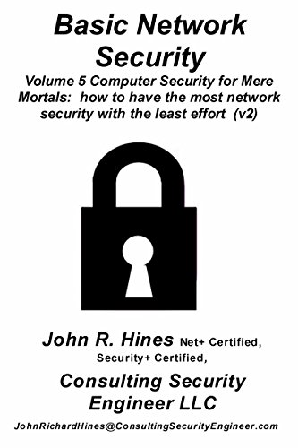 Basic Network Security: Volume 5 in John R. Hines' Computer Security for Mere Mortals, short documents that show how to have the most computer security with the least effort (English Edition) por John R. Hines