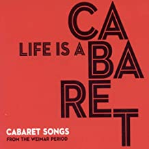 Life is a Cabaret - Cabaret Songs from the Weimar Period