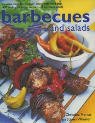 Barbecues and Salads: Creative Ideas for Outdoor Eating with More Than 400 Sizzling Barbecue Recipes and Succulent Salads