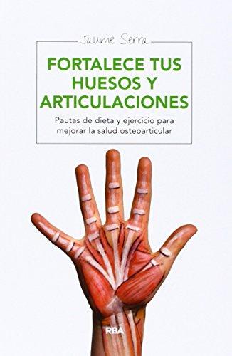 Fortalece tus huesos y articulaciones (SALUD) por JAUME SERRA