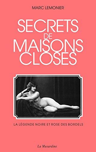 Secrets de maisons closes : La légende noire et rose des bordels par Marc Lemonier