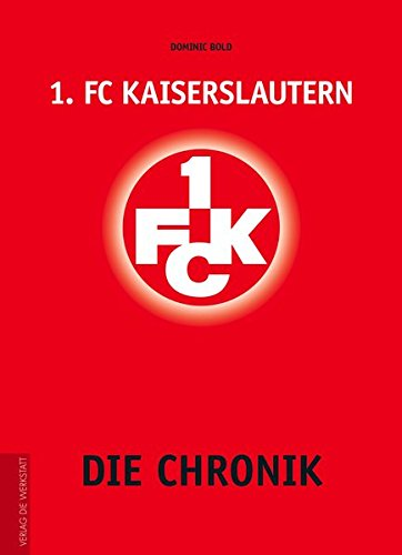 1. FC Kaiserslautern: Die Chronik gebraucht kaufen  Wird an jeden Ort in Deutschland