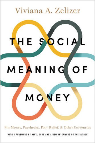 Social Meaning of Money: Pin Money, Paychecks, Poor Relief, and Other Currencies