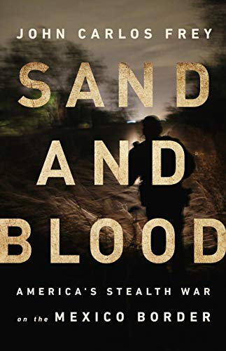 Sand and Blood: America's Stealth War on the Mexico Border (English Edition)