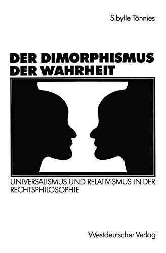Der Dimorphismus der Wahrheit: Universalismus und Relativismus in der Rechtsphilosophie (German Edition)