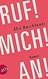 Ruf! Mich! An!: Roman - Else Buschheuer