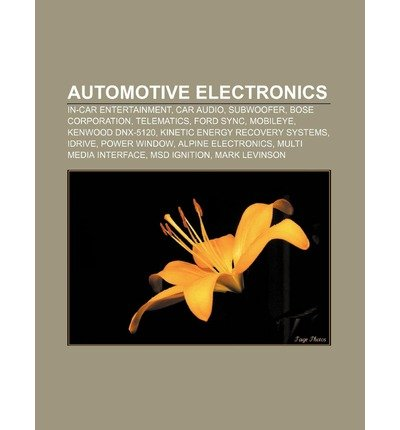 BY Source Wikipedia ( Author ) [ AUTOMOTIVE ELECTRONICS: IN-CAR ENTERTAINMENT, CAR AUDIO, SUBWOOFER, BOSE CORPORATION, TELEMATICS, FORD SYNC, MOBILEYE, KENWOOD DNX-5120 ] Jul-2011 [ Paperback ]