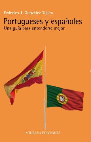 Portugueses y españoles: Una guía para entenderse mejor (Minerva Economía) por Federico J. González Tejera
