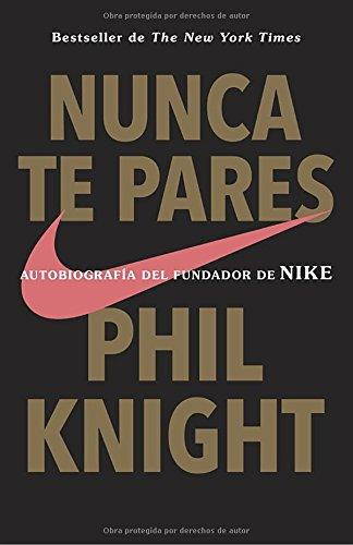 Nunca te pares/ Shoe Dog: Autobiografía del fundador de Nike/ Autobiography