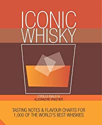 Iconic Whisky: Tasting Notes & Flavour Charts for 1,500 of the World's Best Whiskies by Cyrille Mald (2016-05-19)