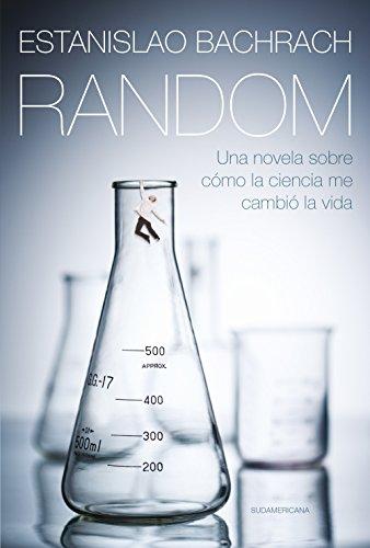 Random: Una novela sobre cómo la ciencia me cambió la vida por Estanislao Bachrach