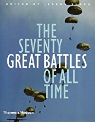 The Seventy Great Battles of All Time by Jeremy Black 1st (first) Edition (2005)