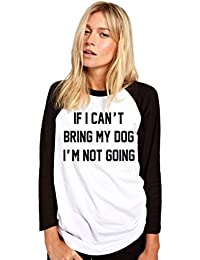 If I Can't Bring My Dog I'm Not Going - Womens Baseball Top