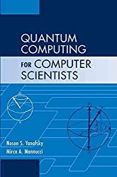 [Quantum Computing for Computer Scientists] (By: Noson S. Yanofsky) [published: August, 2008]