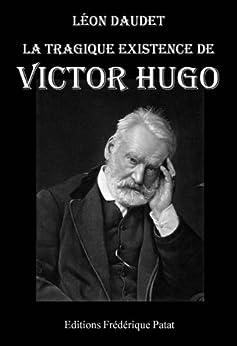 La Tragique Existence de Victor Hugo par [Daudet, Léon]