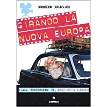 Girando la nuova Europa. Viaggi postmoderni del road movie europeo. Ediz. illustrata