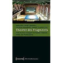 Theater des Fragments: Performative Strategien im Theater zwischen Antike und Postmoderne (MedienAnalysen)