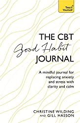 CBT Good Habit Journal: A mindful journal for replacing anxiety and stress with clarity and calm (Teach Yourself)