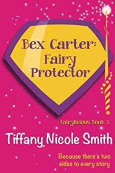 Bex Carter: Fairy Protector (Fairylicious #3) by [Smith, Tiffany Nicole]