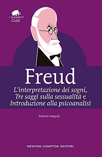 L'interpretazione dei sogni-Tre saggi sulla sessualità-Introduzione alla psicoanalisi. Ediz. integrale
