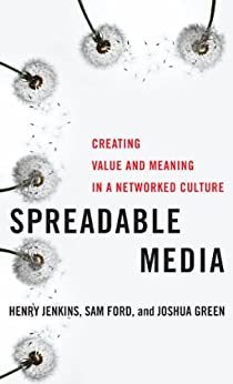 Spreadable Media: Creating Value and Meaning in a Networked Culture par [Jenkins, Henry, Ford, Sam, Green, Joshua]