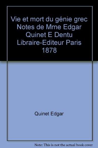 Vie et mort du génie grec Notes de Mme Edgar Quinet E Dentu Libraire-Editeur Paris 1878
