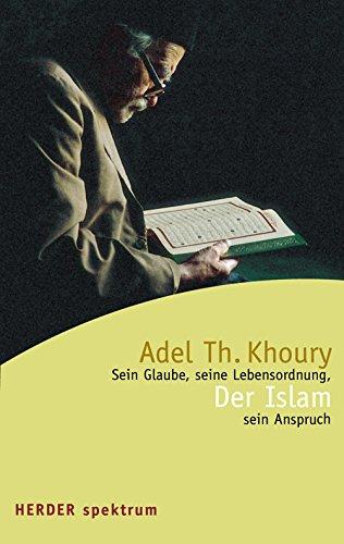 Der Islam: Sein Glaube, seine Lebensordnung, sein Anspruch (HERDER spektrum)