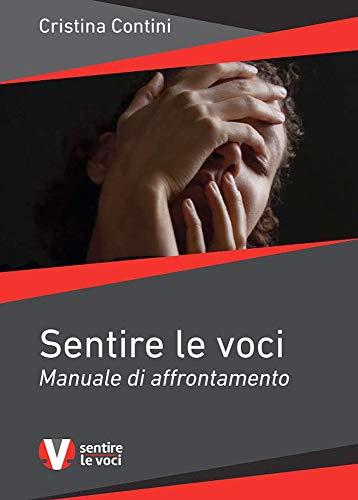 SENTIRE LE VOCI: MANUALE DI AFFRONTAMENTO di [Contini, Cristina]
