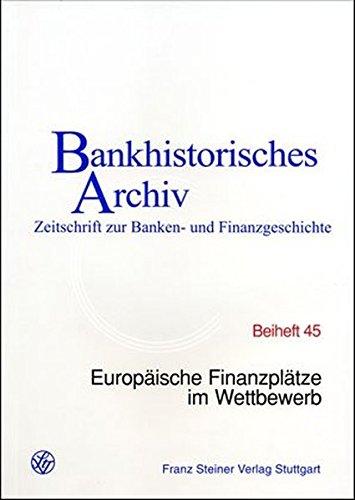 Europäische Finanzplätze im Wettbewerb: 27. Symposium des Instituts für bankhistorische Forschung e.V. am 16. Juni 2004 im Hause der Deutschen ... (Bankhistorisches Archiv, Beihefte, Band 45)