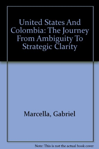 United States And Colombia: The Journey From Ambiguity To Strategic Clarity