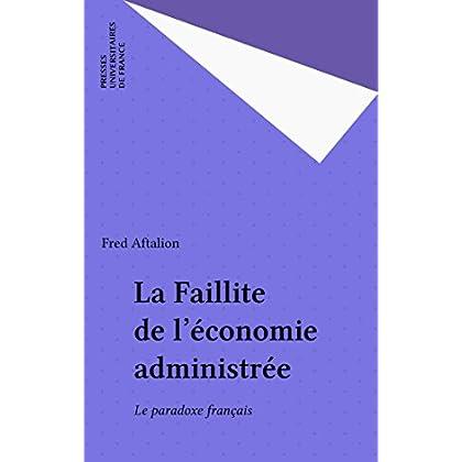 La Faillite de l'économie administrée: Le paradoxe français (Libre échange)