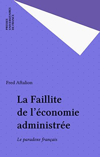 La Faillite de l'économie administrée: Le paradoxe français