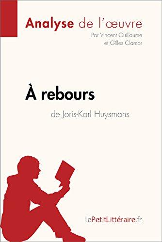 À rebours de Joris-Karl Huysmans (Analyse de l'oeuvre): Comprendre la littérature avec lePetitLittéraire.fr (Fiche de lecture)
