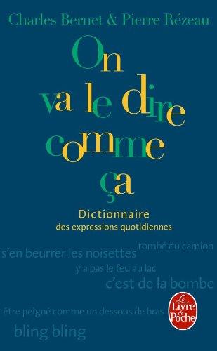 Dictionnaire des expressions quotidiennes - On va le dire comme ça par Charles Bernet, Pierre Rezeau
