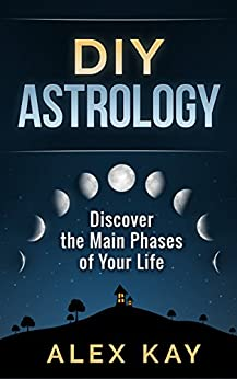 DIY Astrology: Discover the Main Phases of Your Life (English Edition) di [Kay, Alex]